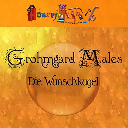 Grohmgard Males - Die Wunschkugel