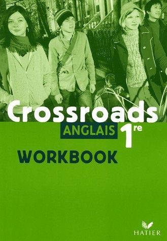Crossroads Anglais 1e : Workbook