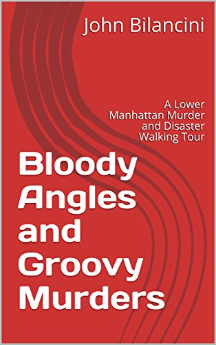 Bloody Angles and Groovy Murders: A Lower Manhattan Murder and Disaster Walking Tour (English Edition)
