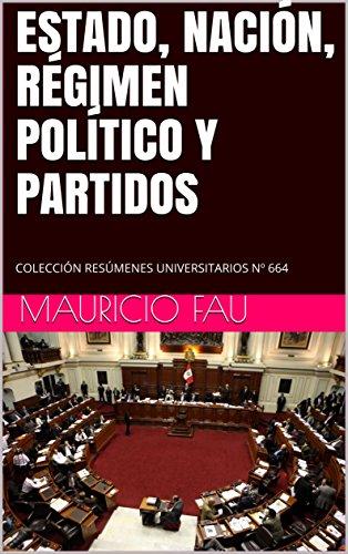 ESTADO, NACIÓN, RÉGIMEN POLÍTICO Y PARTIDOS: COLECCIÓN RESÚMENES UNIVERSITARIOS Nº 664 por MAURICIO FAU