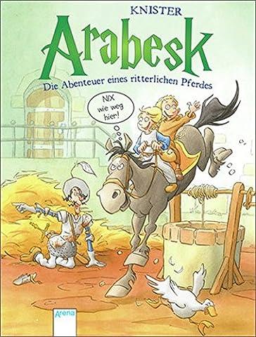 Arabesk - Die Abenteuer eines ritterlichen Pferdes (2): Nix wie weg hier!