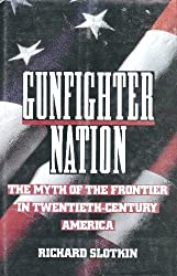 Gunfighter Nation: The Myth of the Frontier in Twentieth-Century America by Richard Slotkin (1992-12-23)