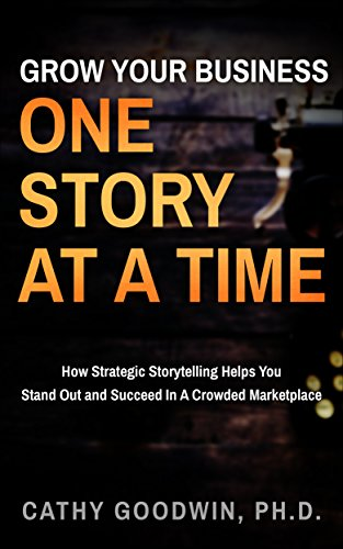 Grow Your Business One Story At A Time: How Strategic ...