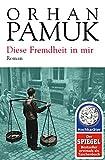 Diese Fremdheit in mir: Roman - Orhan Pamuk