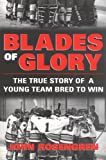 Blades of Glory: The Story of a Town's Obsession and a Young Team Bred to Win