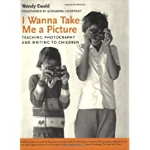 I Wanna Take Me a Picture: Teaching Photography and Writing to Children by Wendy Ewald (2002-09-23)