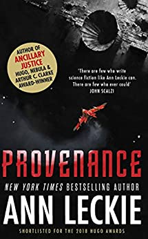 Provenance: A new novel set in the world of the Hugo, Nebula and Arthur C. Clarke Award-Winning ANCILLARY JUSTICE by [Leckie, Ann]