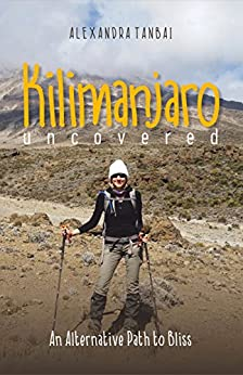 Kilimanjaro Uncovered: An Alternative Path to Bliss (English Edition)