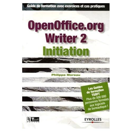 OpenOffice.org Writer 2 Initiation : Guide de formations avec exercices et cas pratiques