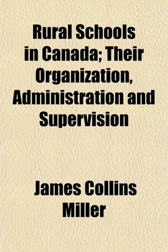 Rural Schools in Canada; Their Organization, Administration and Supervision