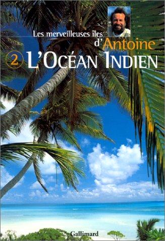 Les merveilleuses îles d'Antoine : Tome 2, L'Océan Indien