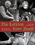 Die Letzten ihrer Zunft - Altes Handwerk und aussterbende Berufe in Franken - Tina Deiniger, Gerhard Jaugstetter