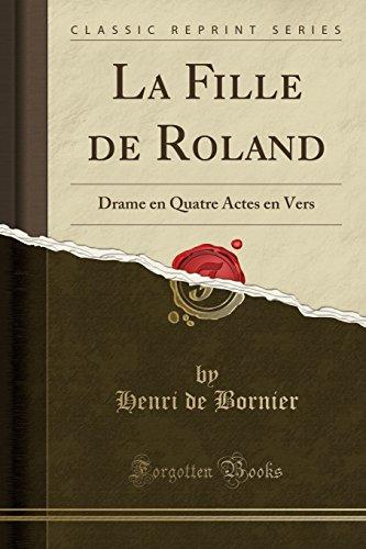 La Fille de Roland: Drame En Quatre Actes En Vers (Classic Reprint)