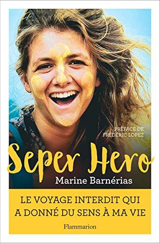 Seper Hero. Le voyage interdit qui a donné sens à ma vie (BIEN-ETRE)