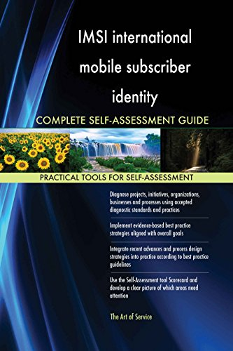 IMSI international mobile subscriber identity All-Inclusive Self-Assessment - More than 620 Success Criteria, Instant Visual Insights, Spreadsheet Dashboard, Auto-Prioritized for Quick Results