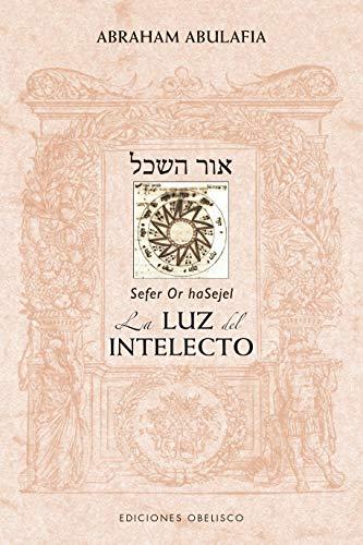 Or Hasajel. La luz del intelecto (CABALA Y JUDAISMO) por Abraham Abulafia