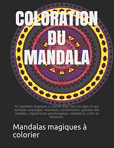 COLORATION DU MANDALA: 50 mandalas magiques à colorier pour tous les âges et aux multiples avantages: relaxation, concentration, guérison des ... psychologique, méditation, ordre et harmonie. par  Mandalas magiques à colorier
