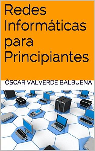 Redes Informáticas para Principiantes por Óscar Valverde Balbuena