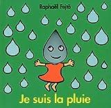 Je suis la pluie / Raphaël Fejto   FEJTÖ, Raphaël. Illustrateur. Auteur