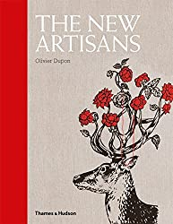 The New Artisans: Handmade Designs for Contemporary Living by Olivier Dupon (2011-11-07)