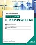 Les fiches outils du responsable RH : 110 fiches opérationnelles, 176 schémas explicatifs, 113 conseils personnalisés, 70 cas pratiques...