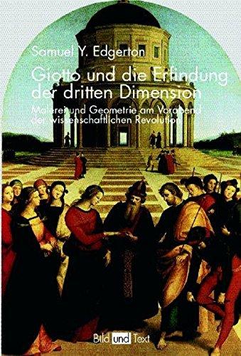Giotto und die Erfindung der dritten Dimension: Malerei und Geometrie am Vorabend der...