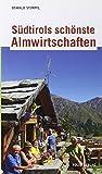 Südtirols schönste Almwirtschaften - Oswald Stimpfl