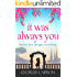 It Was Always You: An uplifting page turner reminding you love can change everything