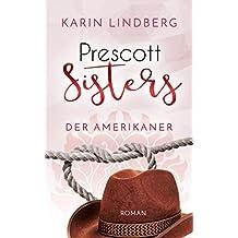 Der Amerikaner: Prescott Sisters 4 - Liebesroman (German Edition)