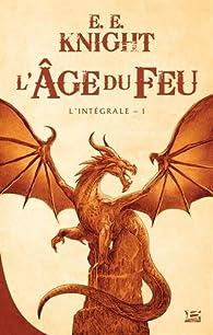 L'Âge du feu, Tome 1 : Dragon par E. E. Knight