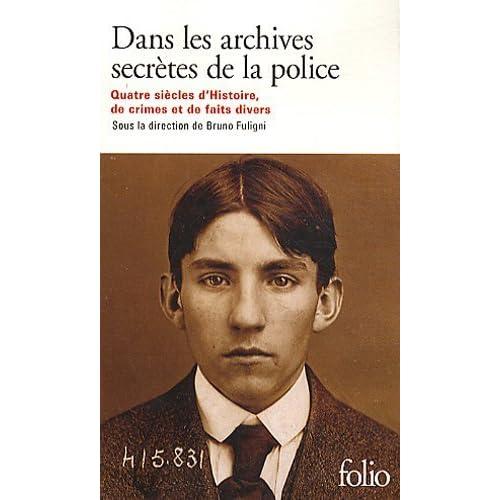 Dans les archives secrètes de la police : Quatre siècles d'Histoire, de crimes et de faits divers