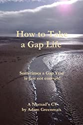 How To Take a Gap Life - The Nomads Cv by A. Greenman (2012-06-22)