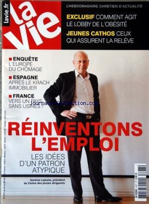 VIE (LA) [No 3377] du 20/05/2010 - COMMENT AGIT LE LOBBY DE L'OBESITE -JEUNES CATHOS / CEUX QUI ASSURENT LA RELEVE -L'EUROPE DU CHOMAGE -ESPAGNE / APRES LE KRACH IMMOBILIER -VERS UN PAYS SANS USINES -REINVENTONS L'EMPLOI / GONTRAN LEJEUNE PRESIDENT DU CENTRE DES JEUNES DIRIGEANTS par Collectif