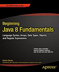 Beginning Java 8 Fundamentals: Language Syntax, Arrays, Data Types, Objects, and Regular Expressions (English Edition)