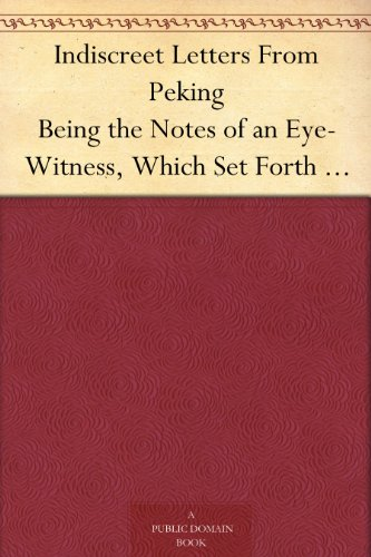Indiscreet Letters From Peking Being the Notes of an Eye-Witness, Which Set Forth in Some Detail, from Day to Day, the Real Story of the Siege and Sack ... Year of Great Tribulation (English Edition) Lenox Classic Edition