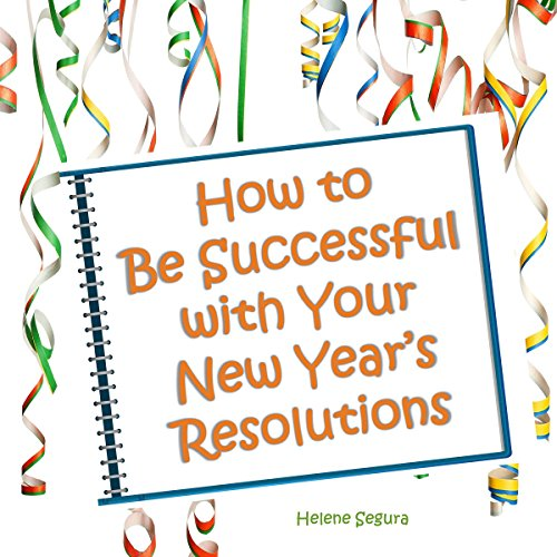 How to Be Successful with Your New Year's Resolutions
