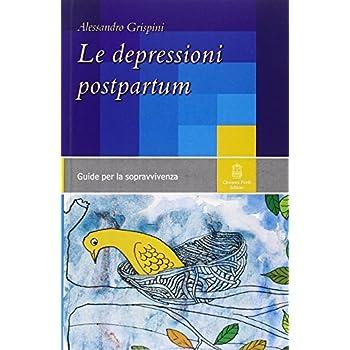 Le Depressioni Postpartum. Una Guida Per La Sopravvivenza