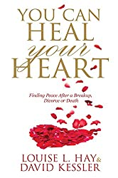 You Can Heal Your Heart: Finding Peace After a Breakup, Divorce or Death by Louise Hay (4-Feb-2014) Paperback