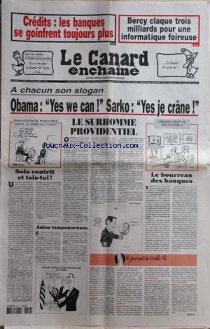 CANARD ENCHAINE (LE) [No 4604] du 21/01/2009 - credits - les banques se goinfrent toujours plus - bercy claque trois milliards pour une informatique foireuse a chacun son slogan - obama, yes we can et sarkozy, yes je crane - sarkozy - le bourreau des banques - a vezoul chez les constructeurs d'automobiles psa - apres 3 semaines de bombardements israeliens sur la bande de gaza