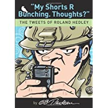 My Shorts R Bunching. Thoughts?: The Tweets of Roland Hedley (Doonesbury) by G. B. Trudeau (2009-10-20)