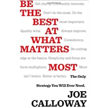 Be the Best at What Matters Most: The Only Strategy You Will Ever Need by Joe Calloway (2013-04-26)