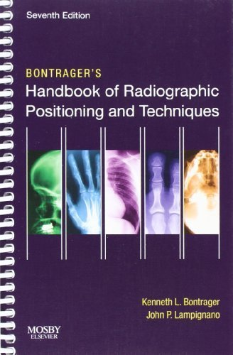 Bontrager's Handbook of Radiographic Positioning and Techniques, 7e by Bontrager MA RT(R), Kenneth L., Lampignano MEd RT(R) (CT), (2010) Spiral-bound