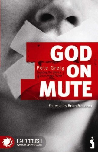 God on Mute: Engaging the Silence of Unanswered Prayer by Pete Greig (2007) Paperback
