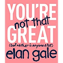 You're Not That Great: (but neither is anyone else) (English Edition)