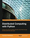 Distributed Computing with Python: Harness the power of multiple computers using Python through this fast-paced informative guide