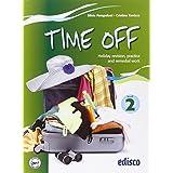 Time off. Holiday revision, practice and remedial work. Con espansione online. Per le Scuole superiori: 2