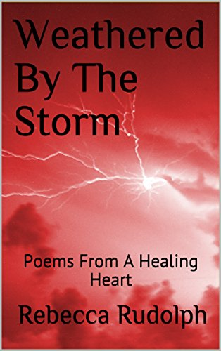 Weathered By The Storm: Poems From A Healing Heart