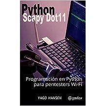 Python Scapy Dot11: Programación en Python para pentesters Wi-Fi (Spanish Edition)