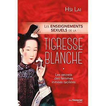 Les enseignements sexuels de la tigresse blanche : Les secrets des femmes initiées taoïstes