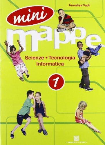Mini mappe. Scienza, tecnologia, informatica. Per la 1ª classe elementare